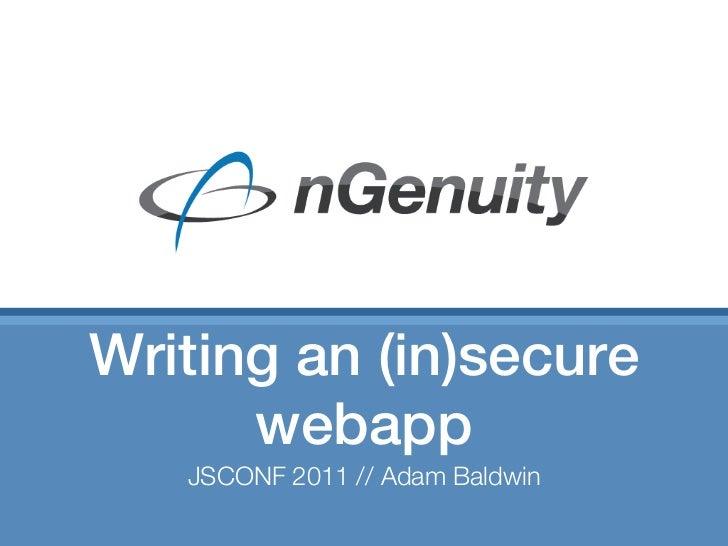 Writing an (in)secure      webapp   JSCONF 2011 // Adam Baldwin