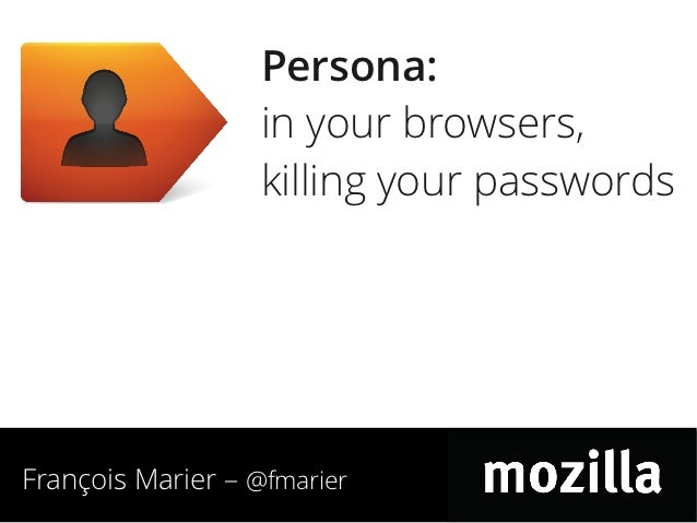 Persona:                   in your browsers,                   killing your passwordsFrançois Marier – @fmarier