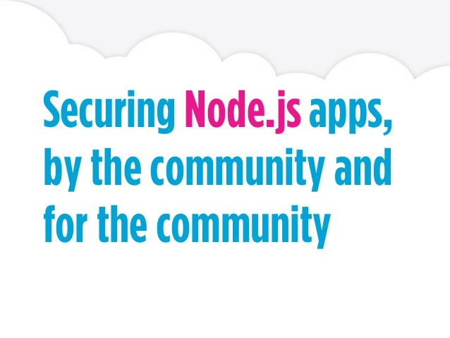 Securing Node.js apps, by the community and for the community