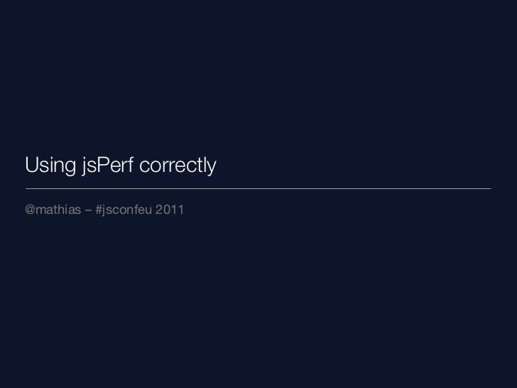 Using jsPerf correctly@mathias – #jsconfeu 2011