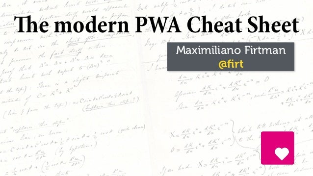 Maximiliano Firtman @firt The modern PWA Cheat Sheet