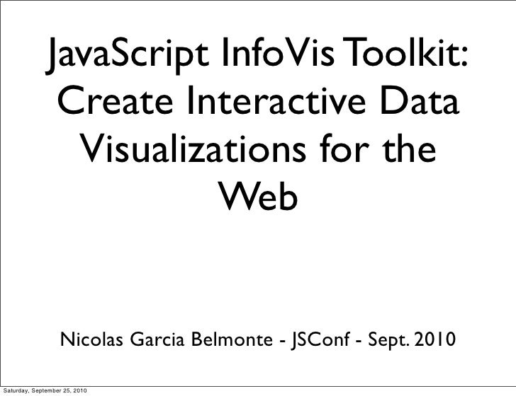 JavaScript InfoVis Toolkit:                Create Interactive Data                 Visualizations for the                 ...