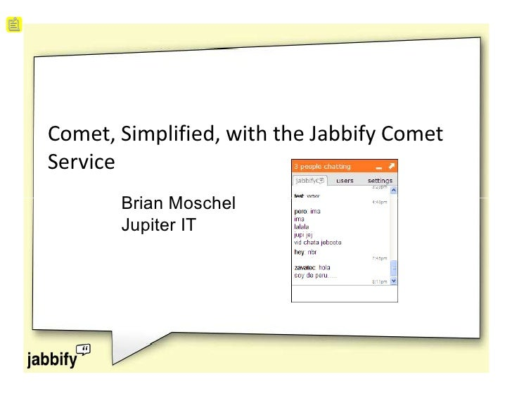 Comet, Simplified, with the Jabbify Comet Service        Brian Moschel        Jupiter IT