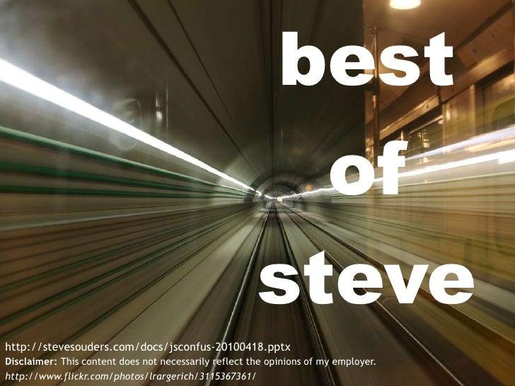 best<br />of<br />steve<br />http://stevesouders.com/docs/jsconfus-20100418.pptx<br />Disclaimer: This content does not ne...