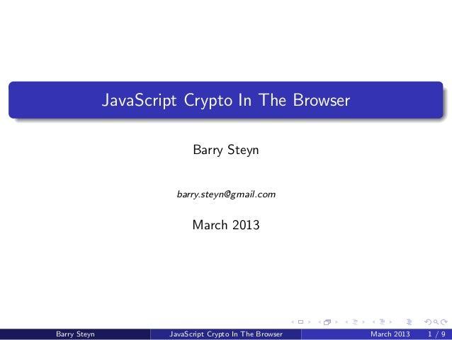 JavaScript Crypto In The Browser                            Barry Steyn                       barry.steyn@gmail.com       ...