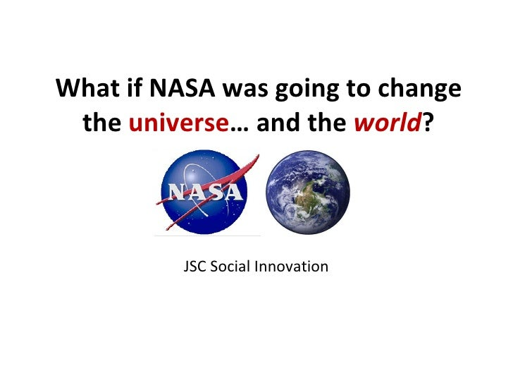 What if NASA was going to change the  universe … and the  world ? JSC Social Innovation