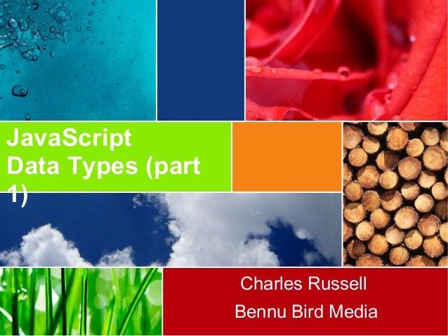 JavaScript Data Types (part 1) Charles Russell Bennu Bird Media