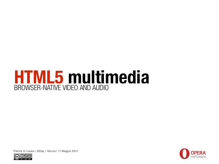 HTML5 multimediaBROWSER-NATIVE VIDEO AND AUDIOPatrick H. Lauke / JSDay / Verona / 17 Maggio 2012