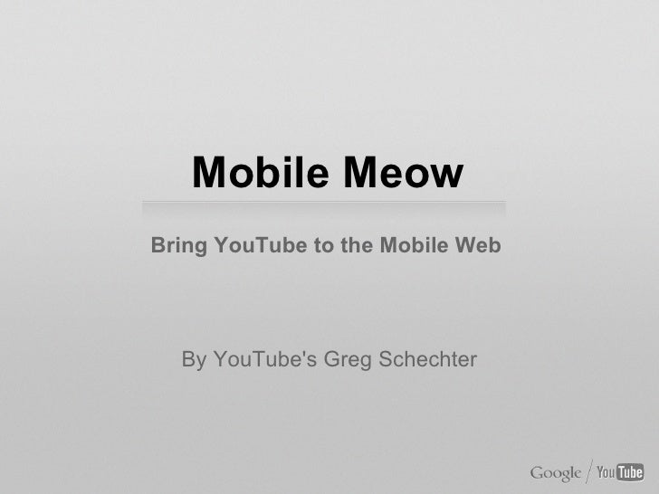 Mobile MeowBring YouTube to the Mobile Web  By YouTubes Greg Schechter