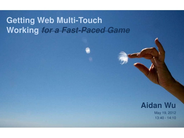 Getting Web Multi-TouchWorking for a Fast-Paced Game                                Aidan Wu                              ...