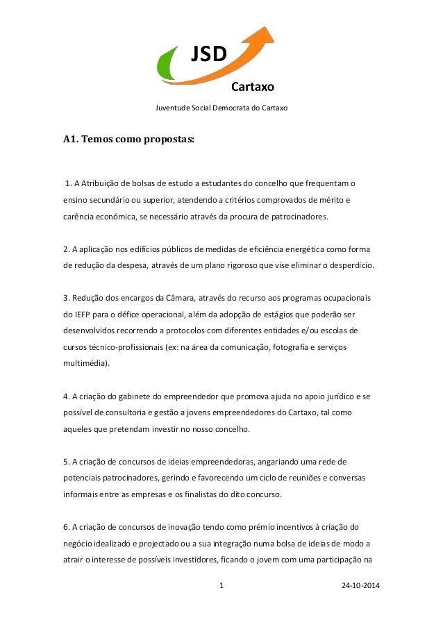 Juventude Social Democrata do Cartaxo  1 24-10-2014  A1. Temos como propostas:  1. A Atribuição de bolsas de estudo a estu...