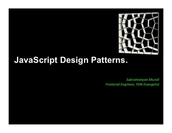 JavaScript Design Patterns.                                   SubramanyanMurali                      FrontendEngineer,...