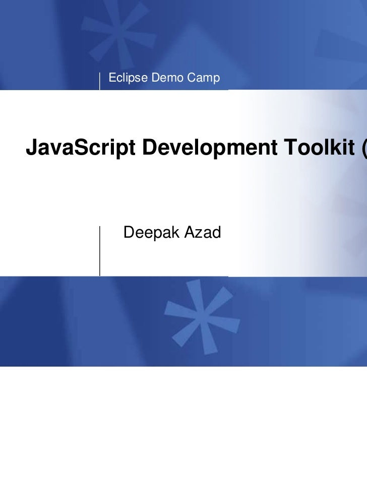 Eclipse Demo CampJavaScript Development Toolkit (JSDT)         Deepak Azad