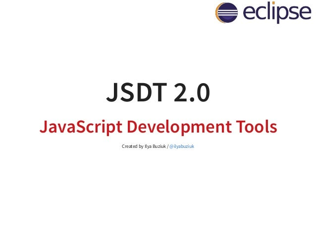 JSDT 2.0 JavaScript Development Tools Created by Ilya Buziuk / @ilyabuziuk