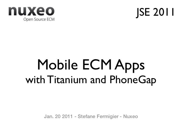 JSE 2011  Mobile ECM Appswith Titanium and PhoneGap   Jan. 20 2011 - Stefane Fermigier - Nuxeo