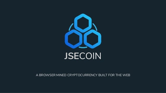 JSECOIN A BROWSER MINED CRYPTOCURRENCY BUILT FOR THE WEB