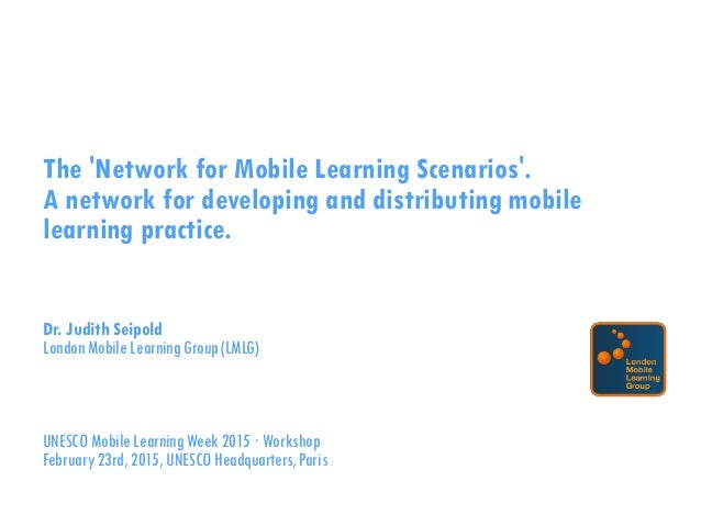 The 'Network for Mobile Learning Scenarios'. A network for developing and distributing mobile learning practice. Dr. Judit...