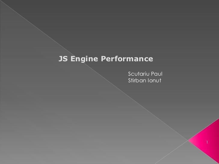JS Engine Performance               Scutariu Paul               Stirban Ionut                               1