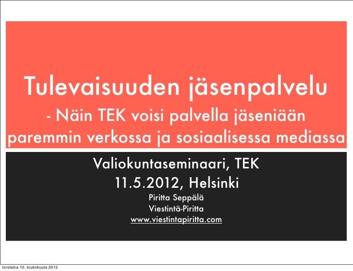 Tulevaisuuden jäsenpalvelu      - Näin TEK voisi palvella jäseniään  paremmin verkossa ja sosiaalisessa mediassa          ...