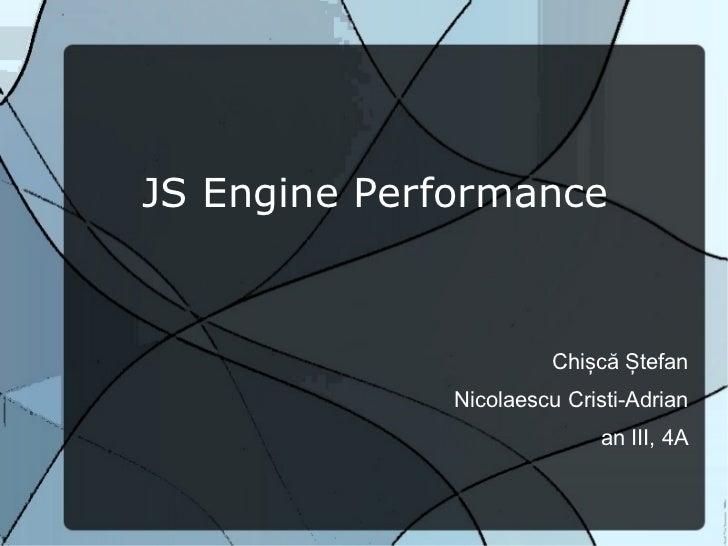 JS Engine Performance                       Chișcă Ștefan              Nicolaescu Cristi-Adrian                           ...
