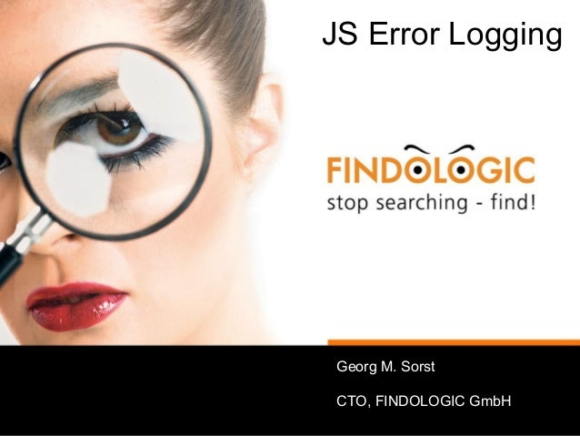 JS Error Logging Georg M. Sorst CTO, FINDOLOGIC GmbH