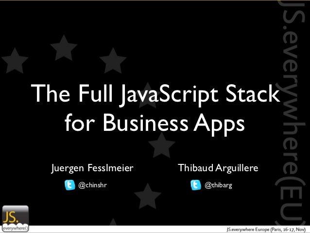 The Full JavaScript Stack   for Business Apps  Juergen Fesslmeier   Thibaud Arguillere       @chinshr             @thibarg