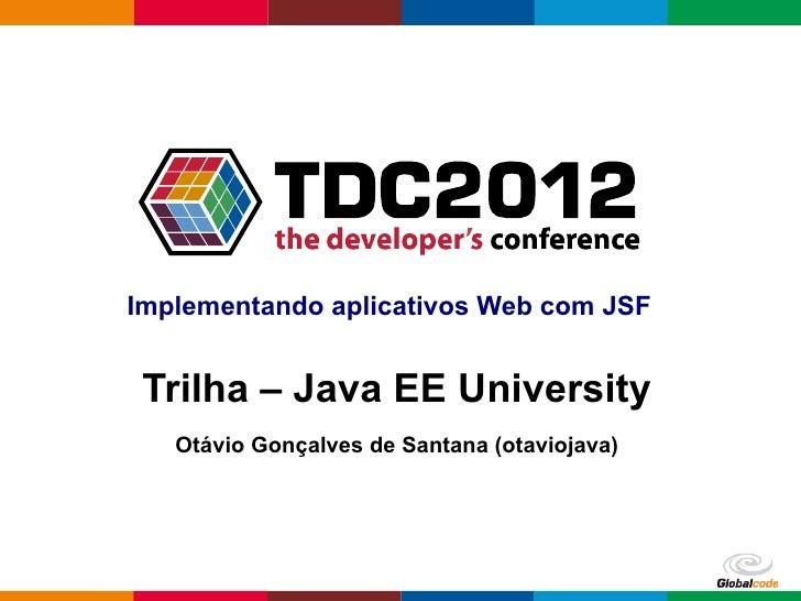 Implementando aplicativos Web com JSF Trilha – Java EE University   Otávio Gonçalves de Santana (otaviojava)              ...