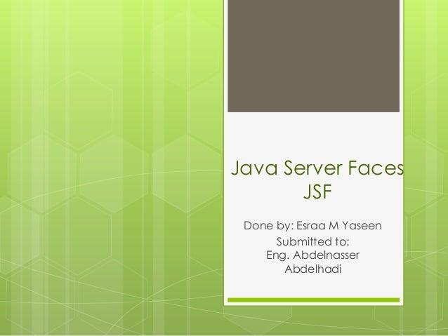 Java Server FacesJSFDone by: Esraa M YaseenSubmitted to:Eng. AbdelnasserAbdelhadi