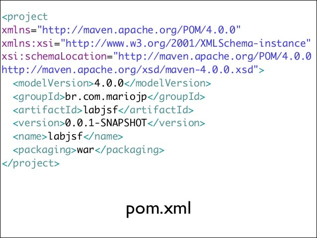 adicionando jsf 2.2 e servlet 3.0  <project ... > ...  <dependencies>   <dependency>    <groupId>com.sun.faces</...