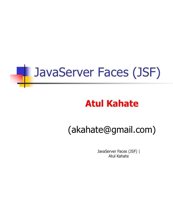 JavaServer Faces (JSF)        Atul Kahate     (akahate@gmail.com)           JavaServer Faces (JSF) |                 Atul ...