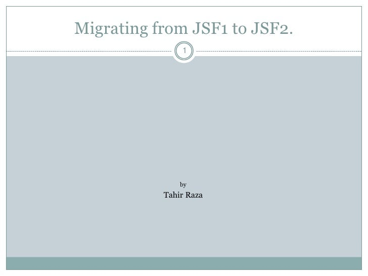 Migrating from JSF1 to JSF2