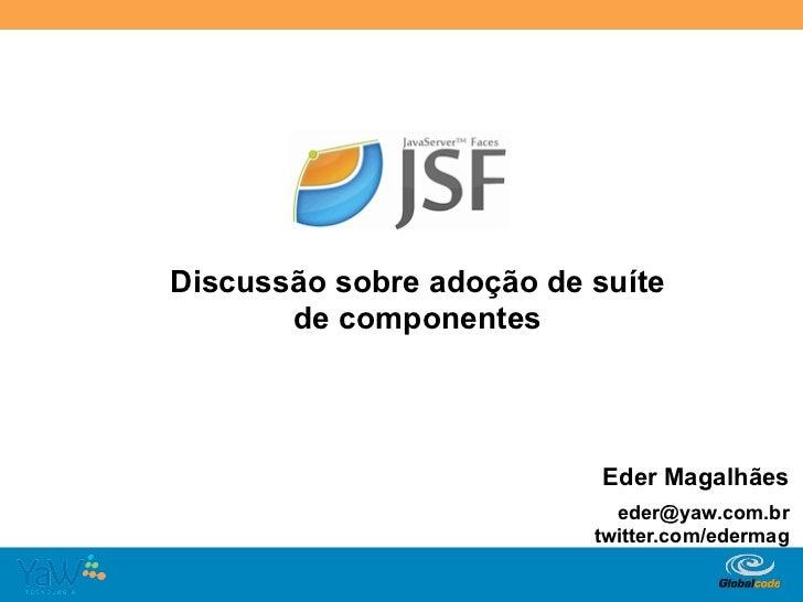 Discussão sobre adoção de suíte       de componentes                                Eder Magalhães                        ...