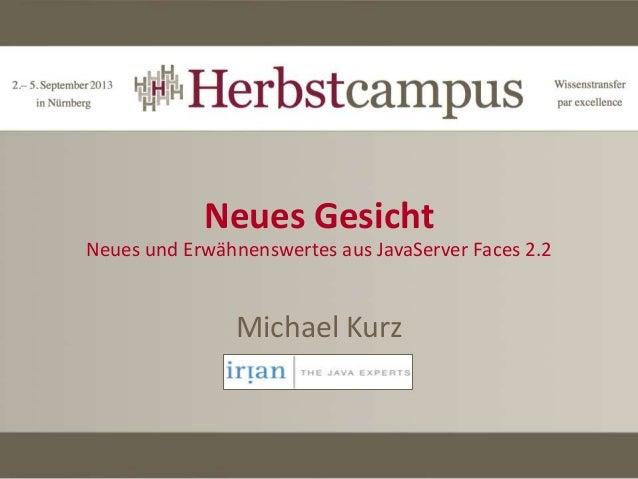 Neues Gesicht Neues und Erwähnenswertes aus JavaServer Faces 2.2 Michael Kurz Irian Solutions GmbH