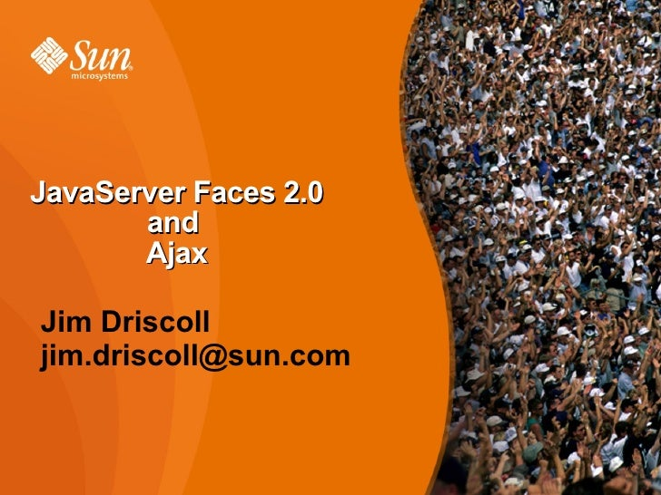 JavaServer Faces 2.0 and  Ajax Jim Driscoll [email_address]