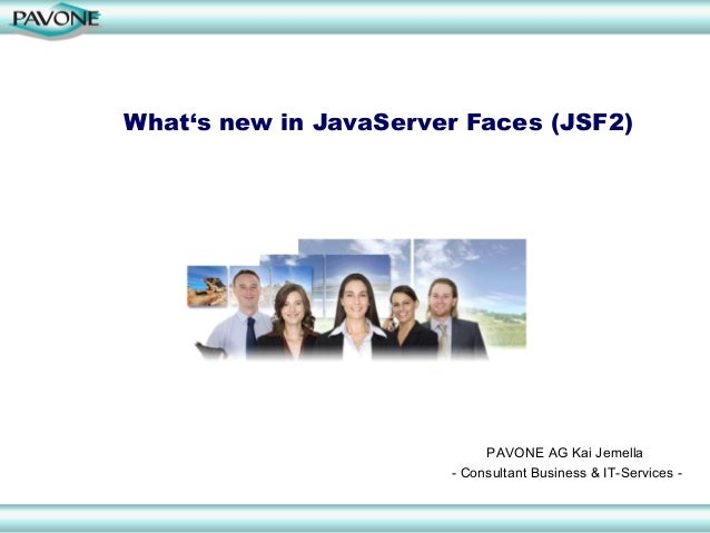 What's new in JavaServer Faces (JSF2)PAVONE AG Kai Jemella- Consultant Business & IT-Services -