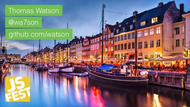 @wa7son Thomas Watson @wa7son github.com/watson