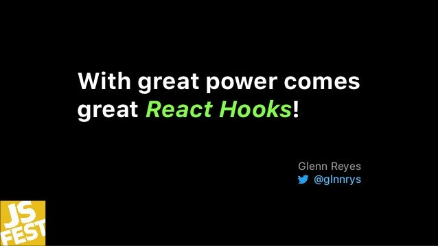 With great power comes great React Hooks! Glenn Reyes @glnnrys
