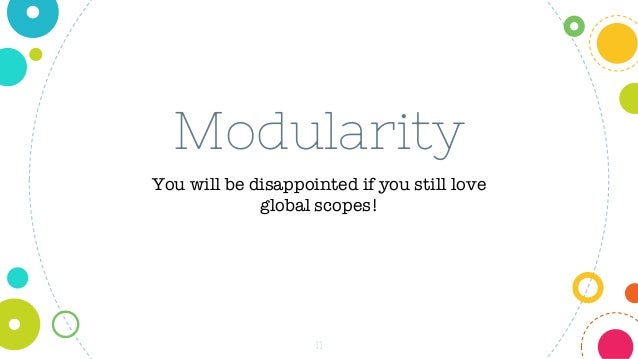 11 Modularity You will be disappointed if you still love global scopes!