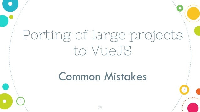 25 Porting of large projects to VueJS Common Mistakes