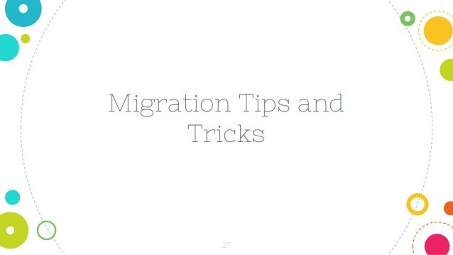 27 Migration Tips and Tricks