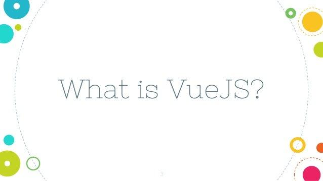 What is VueJS? 3