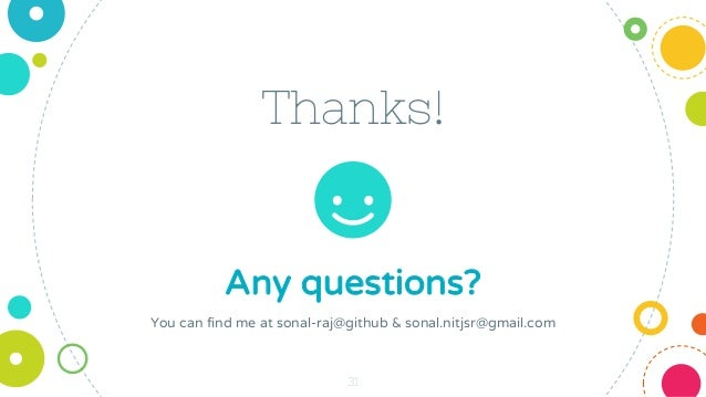 Thanks! Any questions? You can find me at sonal-raj@github & sonal.nitjsr@gmail.com 31