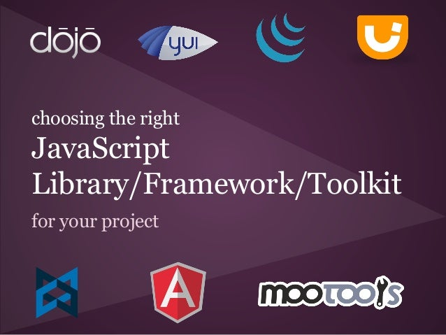choosing the right  JavaScript Library/Framework/Toolkit for your project