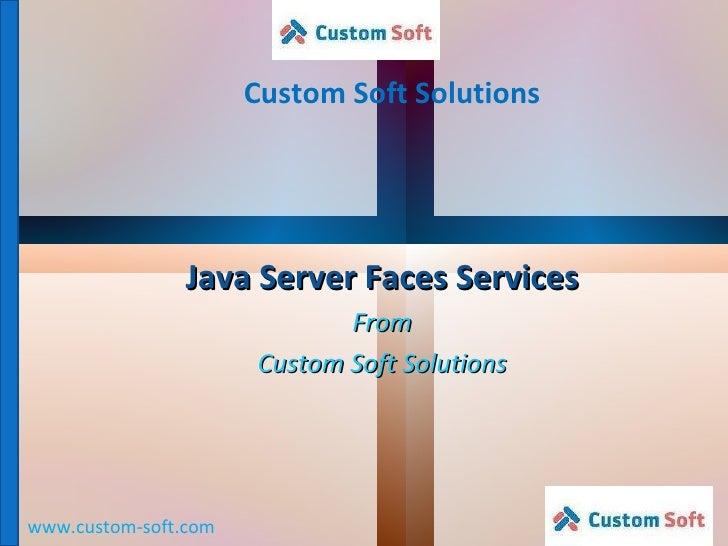 Custom Soft Solutions www.custom-soft.com Java Server Faces Services From Custom Soft Solutions