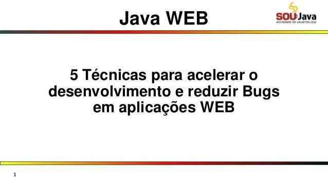 Java WEB 5 Técnicas para acelerar o desenvolvimento e reduzir Bugs em aplicações WEB 1