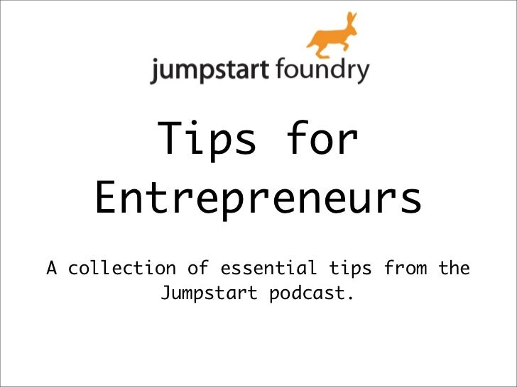 Tips for    EntrepreneursA collection of essential tips from the          Jumpstart podcast.