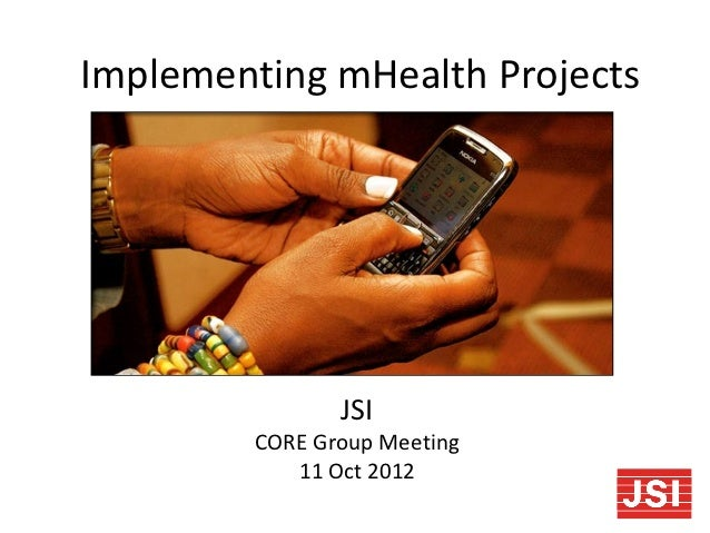 Implementing mHealth Projects                JSI         CORE Group Meeting            11 Oct 2012