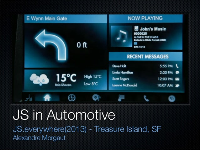 JS in Automotive JS.everywhere(2013) - Treasure Island, SF Alexandre Morgaut