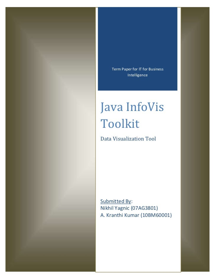 Term Paper for IT for Business            IntelligenceJava InfoVisToolkitData Visualization ToolSubmitted By:Nikhil Yagnic...