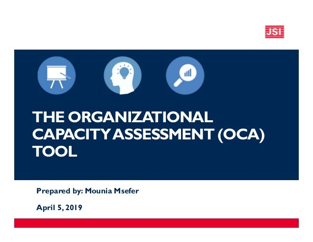 THE ORGANIZATIONAL CAPACITYASSESSMENT (OCA) TOOL Prepared by: Mounia Msefer April 5, 2019